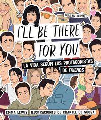 I'LL BE THERE FOR YOU - LA VIDA SEGUN LOS PROTAGONISTAS DE FRIENDS