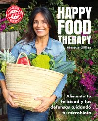 HAPPY FOOD THERAPY - ALIMENTA TU FELICIDAD Y TUS DEFENSAS CUIDANDO TU MICROBIOTA