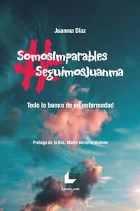#SOMOIMPARABLES #SEGUIMOSJUANMA - TODO LO BUENO DE MI ENFERMEDAD