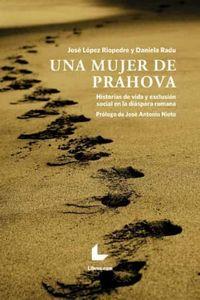 MUJER DE PRAHOVA, UNA - HISTORIAS DE VIDA Y EXCLUSION SOCIAL EN LA DIASPORA RUMANA