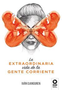 EXTRAORDINARIA VIDA DE LA GENTE CORRIENTE, LA