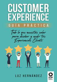 CUSTOMER EXPERIENCE GUIA PRACTICA - TODO LO QUE NECESITAS SABER PARA DISEÑAR Y MEDIR TUS EXPERIENCIAS CLIENTE