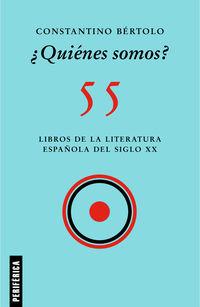 ¿QUIENES SOMOS? - 55 LIBROS DE LA LITERATURA ESPAÑOLA DEL SIGLO XX