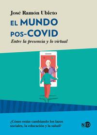 MUNDO POS-COVID, EL - ENTRE LA PRESENCIA Y LO VIRTUAL
