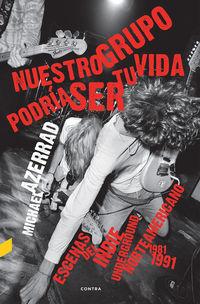 NUESTRO GRUPO PODRIA SER TU VIDA - ESCENAS DEL INDIE UNDERGROUND NORTEAMERICANO 1981-1991