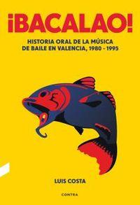 ¡BACALAO! - HISTORIA ORAL DE LA MUSICA DE BAILE EN VALENCIA, 1980-1995