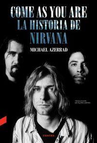 COME AS YOU ARE - LA HISTORIA DE NIRVANA