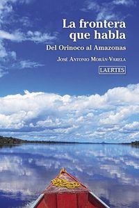 FRONTERA QUE HABLA, LA - DEL ORINOCO AL AMAZONAS
