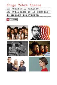 DE FRIENDS A FLEABAG - LA EVOLUCION DE LA COMEDIA DE FICCION TELEVISIVA