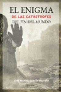 ENIGMA DE LAS CATASTROFES DEL FIN DEL MUNDO, EL