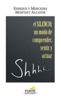 SILENCIO, UN MODO DE COMPRENDER SENTIR Y ACTUAR, EL