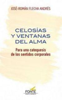 CELOSIAS Y VENTANAS DEL ALMA / PARA UNA CATEQUESIS DE LOS SENTIDOS CORPORALES