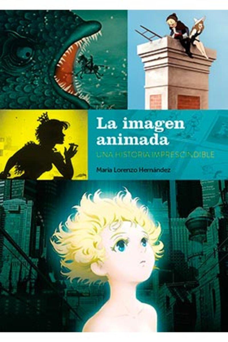 LA IMAGEN ANIMADA - UNA HISTORIA IMPRESCINDIBLE