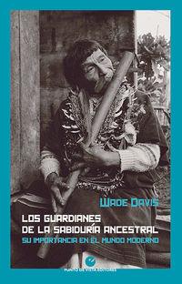 GUARDIANES DE LA SABIDURIA ANCESTRAL, LOS - SU IMPORTANCIA EN EL MUNDO MODERNO
