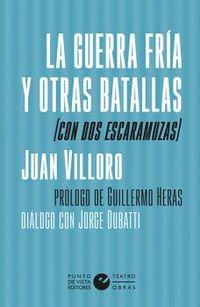 guerra fria y otras batallas, la (con dos escaramuzas) - Juan Villoro