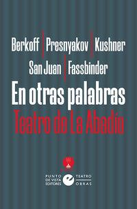 en otras palabras - teatro de la abadia - Steven Berkoff / [ET AL. ]
