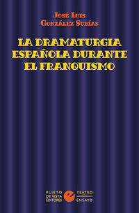 La dramaturgia española durante el franquismo - Jose Luis Gonzalez Subias