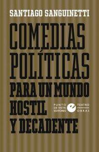 COMEDIAS POLITICAS PARA UN MUNDO HOSTIL Y DECADENTE
