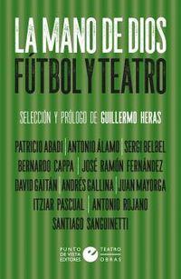 la mano de dios - futbol y teatro - Aa. Vv.