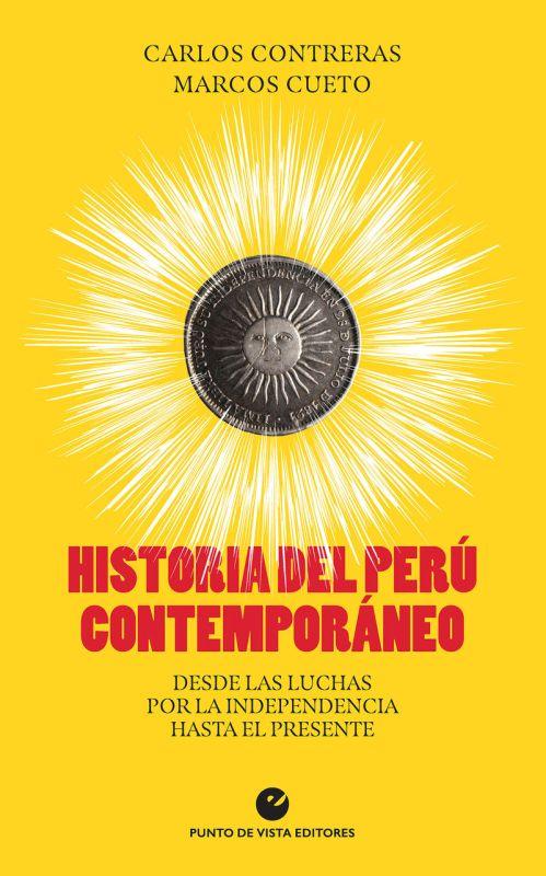 HISTORIA DEL PERU CONTEMPORANEO - DESDE LAS LUCHAS POR LA INDEPENDENCIA HASTA EL PRESENTE