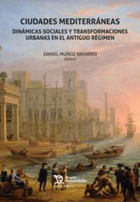 CIUDADES MEDITERRANEAS - DINAMICAS SOCIALES Y TRANSFORMACIONES URBANAS EN EL ANTIGUO REGIMEN