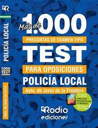 TEST - POLICIA LOCAL (JEREZ) - MAS DE MIL PREGUNTAS DE EXAMEN TIPO TEST PARA OPOSICIONES - AYUNTAMIENTO DE JEREZ
