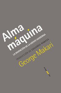 ALMA MAQUINA - LA INVENCION DE LA MENTE MODERNA