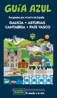 Galicia, Asturias, Cantabria Y Pais Vasco - Escapada Por El Norte De España - Guia Azul - Manuel Monreal / Jesus Garcia