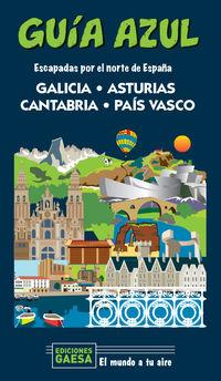 GALICIA, ASTURIAS, CANTABRIA Y PAIS VASCO - ESCAPADA POR EL NORTE DE ESPAÑA - GUIA AZUL