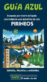 Pueblos Mas Bonitos De Los Pirineos, Los - Escapada Por El Norte De España - Guia Azul - Manuel Monreal / Jesus Garcia