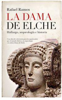 DAMA DE ELCHE, LA - HALLAZGO, ARQUEOLOGIA E HISTORIA