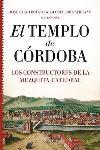 TEMPLO DE CORDOBA, EL - LOS CONSTRUCTORES DE LA MEZQUITA-CATEDRAL