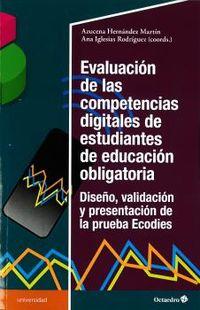 Evaluacion De Las Competencias Digitales De Estudiantes De Educacion Obligatoria - Diseño, Validacion Y Presentacion De La Prueba Ecodies - Azucena Hernandez Martin / Ana Iglesias Rodriguez