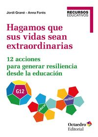 HAGAMOS QUE SUS VIDAS SEAN EXTRAORDINARIAS - 12 ACCIONES PARA GENERAR RESILENCIA DESDE LA EDUCACION