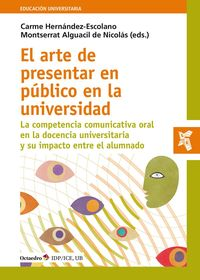 ARTE DE PRESENTAR EN PUBLICO EN LA UNIVERSIDAD, EL - LA COMPETENCIA COMUNICATIVA ORAL EN LA DOCENCIA UNIVERSITARIA Y SU IMPACTO EN EL ALUMNADO