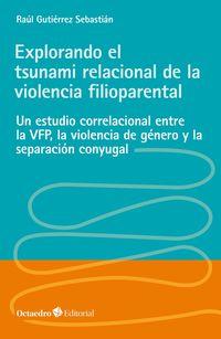 EXPLORANDO EL TSUNAMI RELACIONAL DE LA VIOLENCIA FILIOPARENTAL - UN ESTUDIO CORRELACIONAL ENTRE LA VFP, LA VIOLENCIA DE GENERO Y LA SEPARACION CONYUGAL
