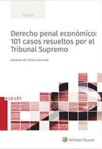 DERECHO PENAL ECONOMICO: 101 CASOS RESUELTOS POR EL TRIBUNAL SUPREMO