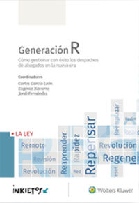 GENERACION R - COMO GESTIONAR CON EXITO LOS DESPACHOS DE ABOGADOS EN LA NUEVA ERA
