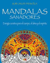 MANDALAS SANADORES - ENERGIA CURATIVA PARA EL CUERPO, EL ALMA Y EL ESPIRITU EL PODER SANADOR DE LOS MANDALAS Y LOS COLORES