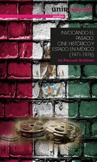 INVOCANDO EL PASADO - CINE HISTORICO Y ESTADO EN MEXICO (1971-1976)