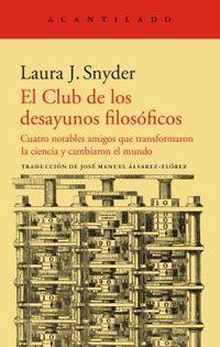 el club de los desayunos filosoficos - cuatro notables amigos que transformaron la ciencia y cambiaron el mundo - Laura J. Snyder