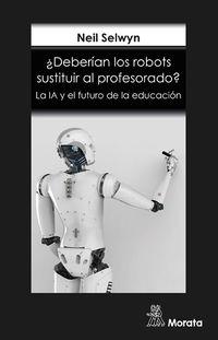 ¿DEBERIAN LOS ROBOTS SUSTITUIR AL PROFESORADO? LA IA Y EL FUTURO DE LA EDUCACION