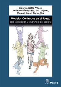 MODELOS CENTRADOS EN EL JUEGO PARA LA INICIACION COMPRENSIVA DEL DEPORTE