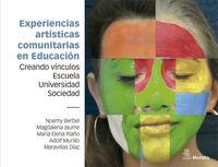 EXPERIENCIAS ARTISTICAS COMUNITARIAS EN EDUCACION - CREANDO VINCULOS ESCUELA, UNIVERSIDAD Y SOCIEDAD