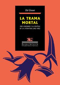 TRAMA MORTAL, LA - PERE GIMFERRER Y LA POLITICA DE LA LITERATURA (1962-1985)