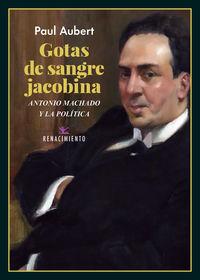GOTAS DE SANGRE JACOBINA - ANTONIO MACHADO Y LA POLITICA