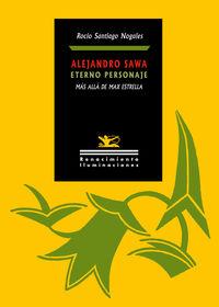 ALEJANDRO SAWA, ETERNO PERSONAJE - MAS ALLA DE MAX ESTRELLA