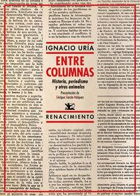 entre columnas - historia, periodismo y otros animales - Ignacio Uria