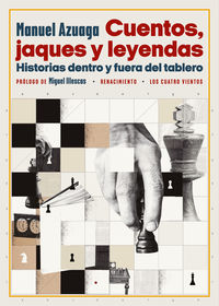 cuentos, jaques y leyendas - historias dentro y fuera del tablero - Manuel Azuaga Herrera