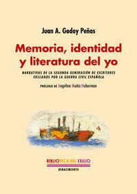 MEMORIA, IDENTIDAD Y LITERATURA DEL YO - NARRATIVAS DE LA SEGUNDA GENERACION DE ESCRITORES EXILIADOS POR LA GUERRA CIVIL ESPAÑOLA